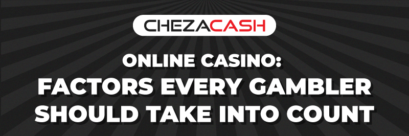 Online Casino: Factors Every Gambler Should Take Into Count